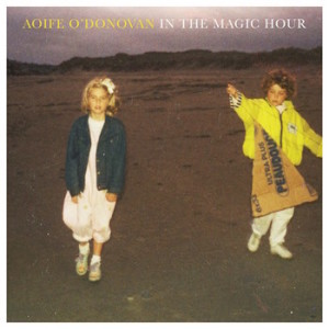 Album Review: Aofie O'Donovan – In The Magic Hour